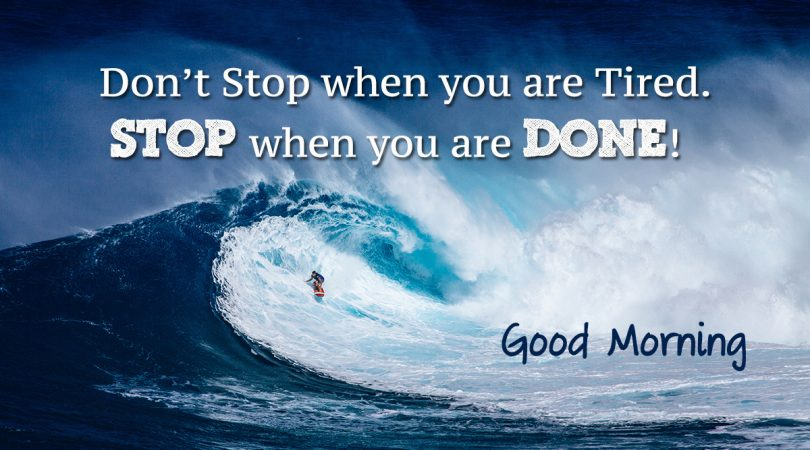 Don't Stop when you are Tired