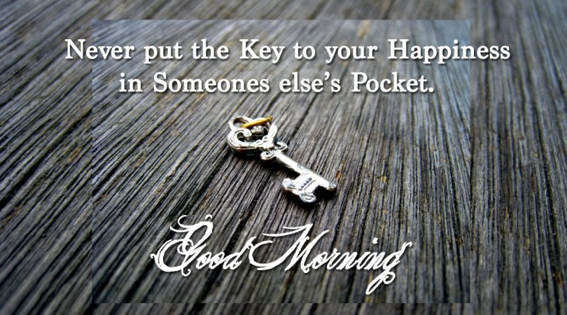 Never put the key to your happiness