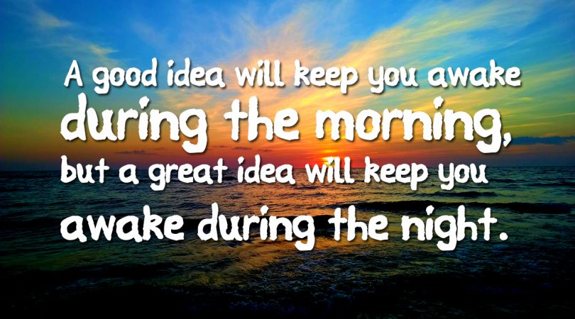 A good idea will keep you awake