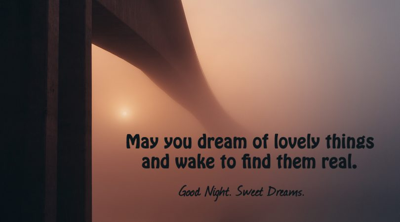 May you dream of lovely things
