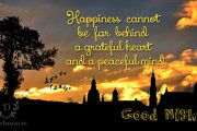 Happiness cannot be far behind a grateful heart