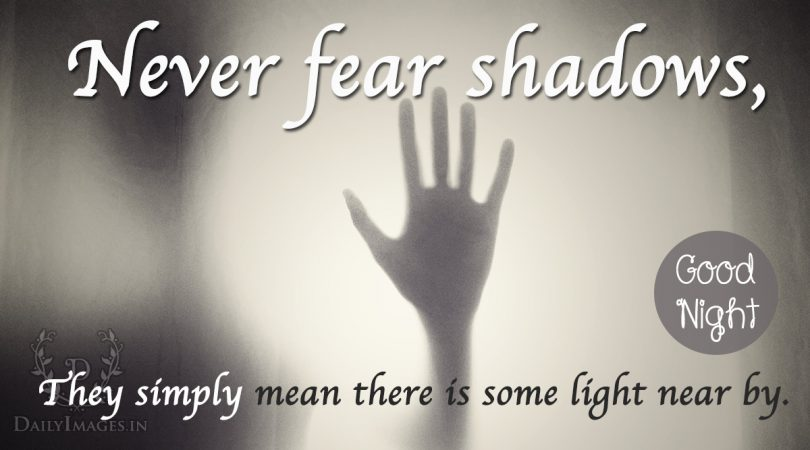 Never fear shadows