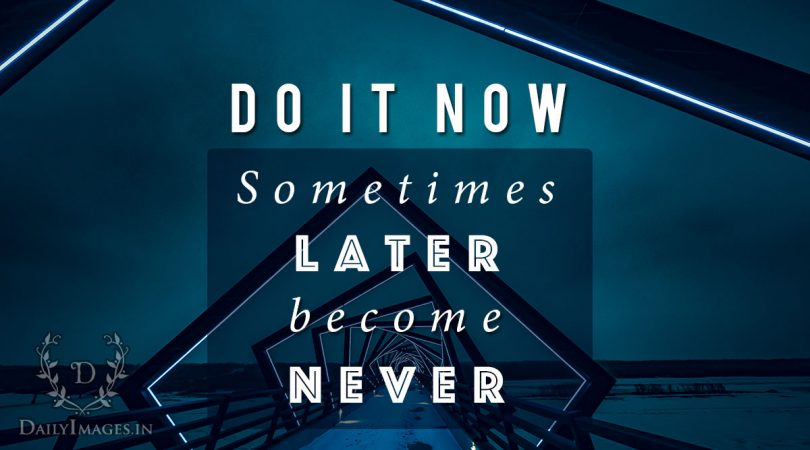 Sometimes Later become Never