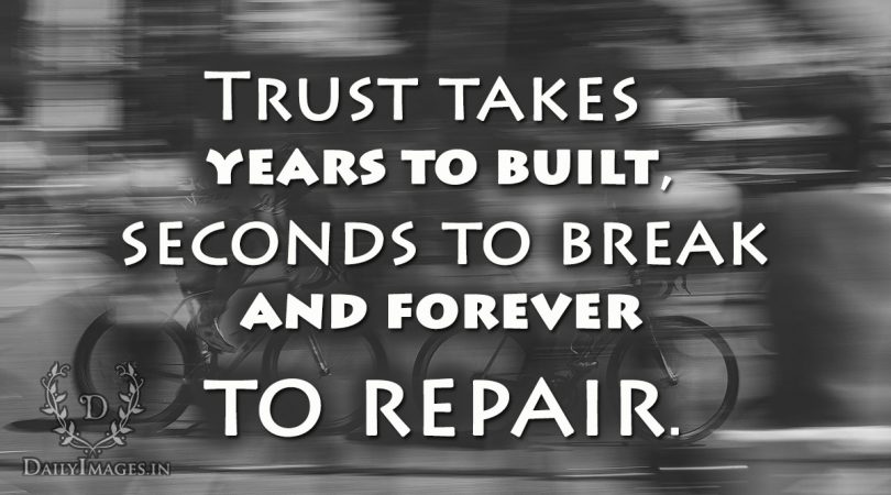 Trust takes years to built