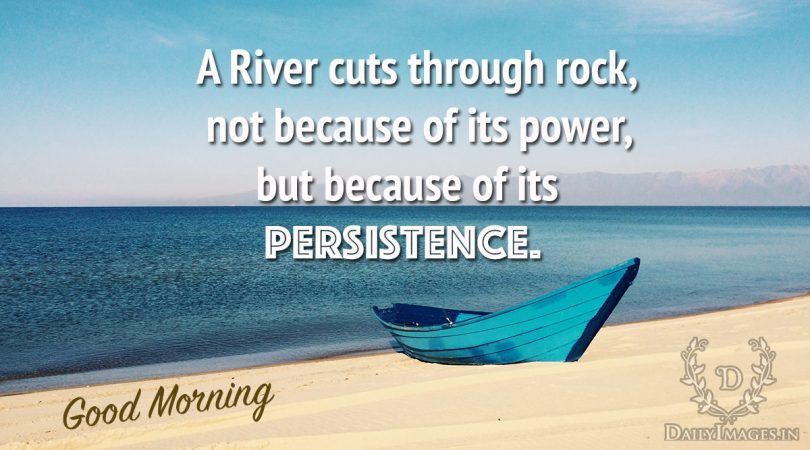 a-river-cuts-through-rock-not-because-of-its-power-but-because-of-its-persistence