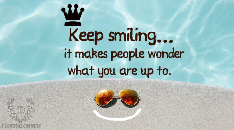 keep-smiling-it-makes-people-wonder-what-you-are-up-to