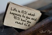 life-is-10-what-happens-to-you-and-90-how-you-react-to-it