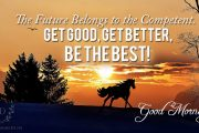 the-future-belongs-to-the-competent-get-good-get-better-be-the-best