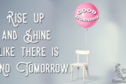 rise-up-and-shine-like-there-is-no-tomorrow