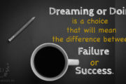 dreaming-or-doing-is-a-choice-that-will-mean-the-difference-between-failure-or-success