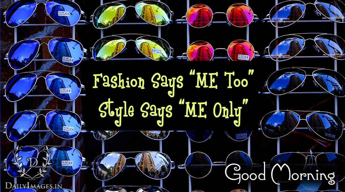 Fashion Says Me Too Style Says Me Only Good Morning