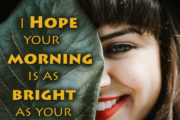 I Hope your morning is as bright as your Smile