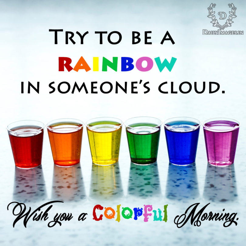 try-to-be-a-rainbow-in-someones-cloud