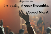 The Happiness of your life depends on the quality of your thoughts, Good Night
