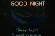 Sleep tight, Sweet dreams, till Morning Light, Good Night