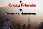 Good Times + Crazy Friends = Amazing Memories,