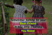 Sometimes talking to your Best Friend is the only Therapy you Need....