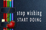 stop wishing. start doing.